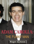 Adam Carolla: The Funny Man by Roger Jackson