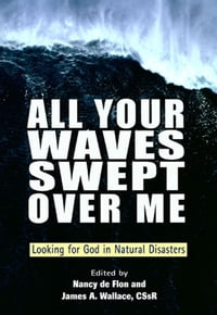 All Your Waves Swept Over Me: Looking for God in Natural Disasters