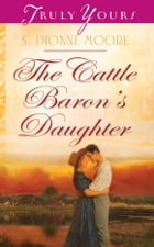 The Cattle Baron's Daughter by S. Dionne Moore