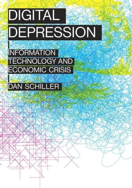 Book Digital Depression: Information Technology and Economic Crisis by Dan Schiller