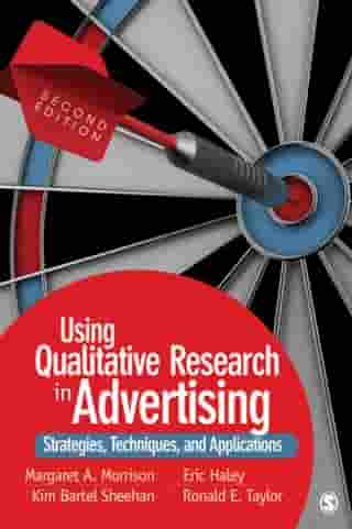 Using Qualitative Research in Advertising: Strategies, Techniques, and Applications