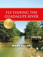 Fly Fishing the Guadalupe River by Mark Dillow