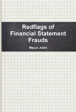 Red flags of Financial Frauds: Compilation for the Auditors by Mayur Joshi
