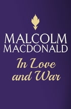 In Love and War by Malcolm Macdonald