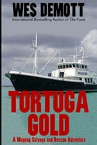 Tortuga Gold: A Mayday Salvage and Rescue Adventure by Wes DeMott