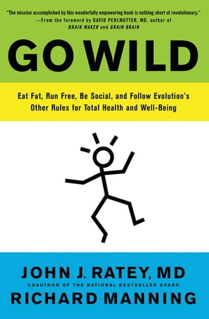 Go Wild Free Your Body and Mind from the Afflictions of Civilization