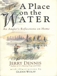 A Place on the Water: An Angler's Reflections on Home