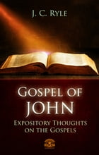 The Gospel of John - Expository Throughts on the Gospels by J.C. Ryle