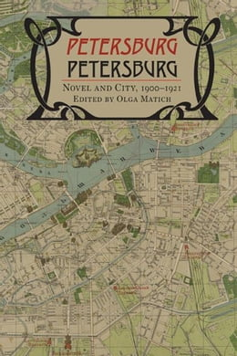 Book Petersburg: Novel and City, 1900-1921 by Matich, Olga