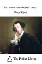 The Letters of Horace Walpole Volume I by Horace Walpole