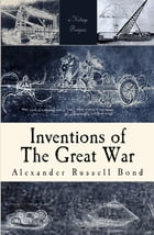 Inventions of the Great War by Alexander Russell Bond