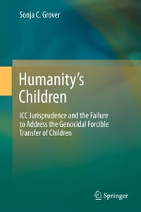 Humanity's Children: ICC Jurisprudence and the Failure to Address the Genocidal Forcible Transfer…