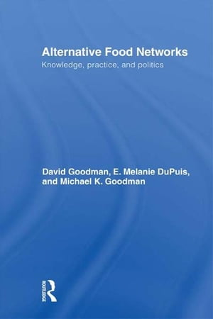 Alternative Food Networks Knowledge,  Practice,  and Politics