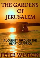 The Gardens Of Jerusalem: A Journey Through The Heart Of Africa