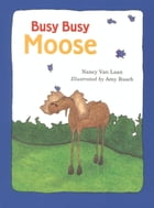 Busy, Busy Moose by Amy Rusch