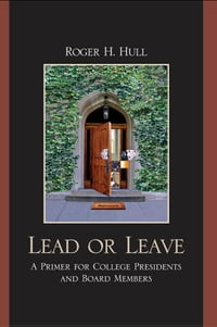 Lead or Leave: A Primer for College Presidents and Board Members