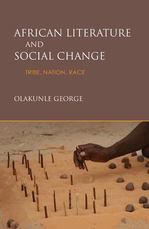African Literature and Social Change: Tribe, Nation, Race