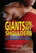 Giants On My Shoulders, The Untold Story Behind The Greatest Upset In Boxing History by Ben Clement