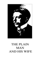 The Plain Man And His Wife by Arnold Bennett