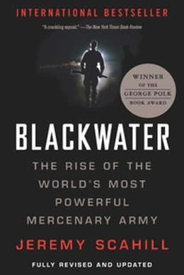 Book Blackwater: The Rise of the World's Most Powerful Mercenary Army by Jeremy Scahill