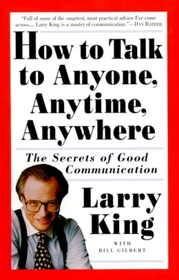 Book How to Talk to Anyone, Anytime, Anywhere: The Secrets of Good Communication by Larry King