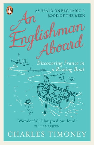 An Englishman Aboard Discovering France in a Rowing Boat