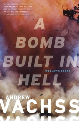 Book A Bomb Built in Hell: Wesley's Story by Andrew Vachss