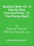 Buying A Boat 101 - A Step By Step, Fool-proof Plan - Or Your Money Back! by Editorial Team Of MPowerUniversity.com