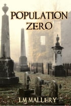 Population Zero: A Dystopian Thriller by LM Mallery