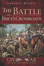 The Battle of Brice's Crossroads by Stewart L. Bennett