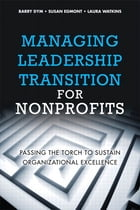 Managing Leadership Transition for Nonprofits: Passing the Torch to Sustain Organizational Excellence by Barry Dym