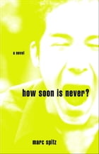 How Soon Is Never?: A Novel by Marc Spitz