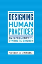 Designing Human Practices: An Experiment with Synthetic Biology by Paul Rabinow