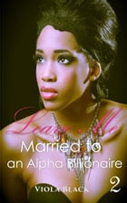 Married to an Alpha Billionaire 2: Leave Me by Viola Black