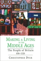 Making a Living in the Middle Ages: The People of Britain 850 1520 by Christopher Dyer