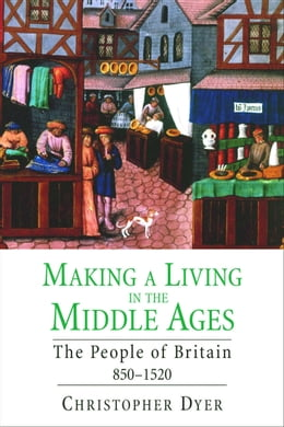 Book Making a Living in the Middle Ages: The People of Britain 850 1520 by Christopher Dyer