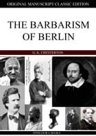 The Barbarism Of Berlin by G. K. Chesterton