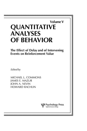 The Effect of Delay and of Intervening Events on Reinforcement Value Quantitative Analyses of Behavior,  Volume V