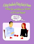 A Dating Handbook of Dating Rules for Women: Dating Tips and Advice for Women in 2013 and Beyond