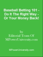 Baseball Betting 101 - Do It The Right Way - Or Your Money Back! by Editorial Team Of MPowerUniversity.com