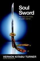 Soul Sword: The Way and Mind of a Zen Warrior by Vernon Kitabu Turner