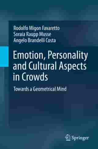 Emotion, Personality and Cultural Aspects in Crowds: Towards a Geometrical Mind by Rodolfo Migon Favaretto