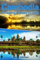Cambodia: Amazing Places to Visit by Diana Atkinson