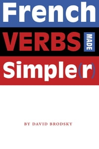 French Verbs Made Simple(r)
