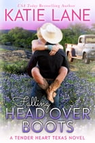 Falling Head Over Boots: Tender Heart Texas, #2 by Katie Lane
