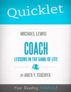 Quicklet on Michael Lewis' Coach: Lessons on the Game of Life by Anita  Y. Tsuchiya