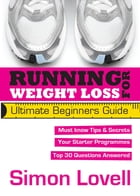 Running For Weight Loss: Ultimate Beginners Guide by Simon Lovell