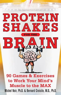 Book Protein Shakes for the Brain: 90 Games and Exercises to Work Your Mind's Muscle to the Max: 90… by Michel Noir