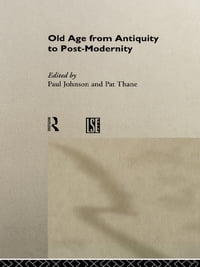 Old Age from Antiquity to Post-Modernity