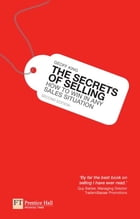 The Secrets of Selling: How to win in any sales situation by Geoff King